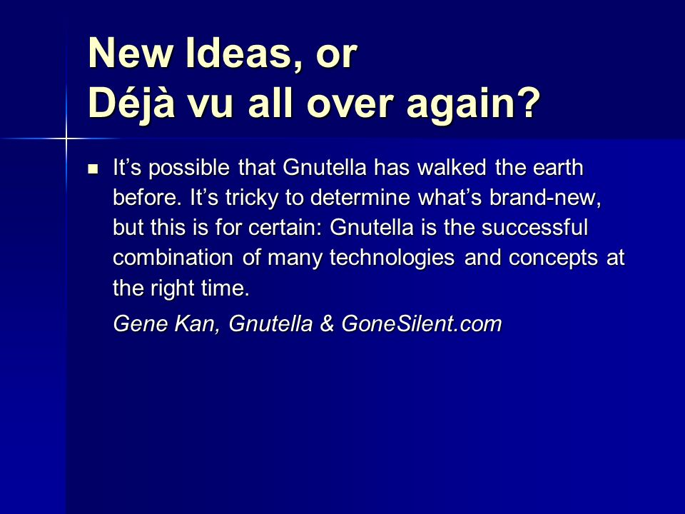 New Ideas, or Déjà vu all over again.Its possible that Gnutella has walked the earth before.