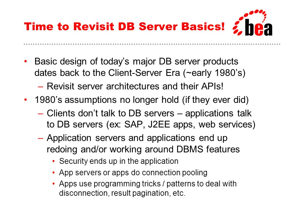 Idea #1: Modernize DBMS APIs Revisit client/server state management –Everything must be lighter and cheaper.