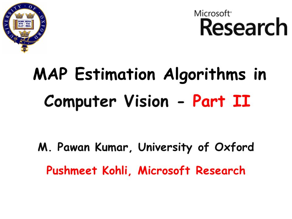 MAP Estimation Algorithms in M. Pawan Kumar, University of Oxford Pushmeet Kohli, Microsoft Research Computer Vision - Part II