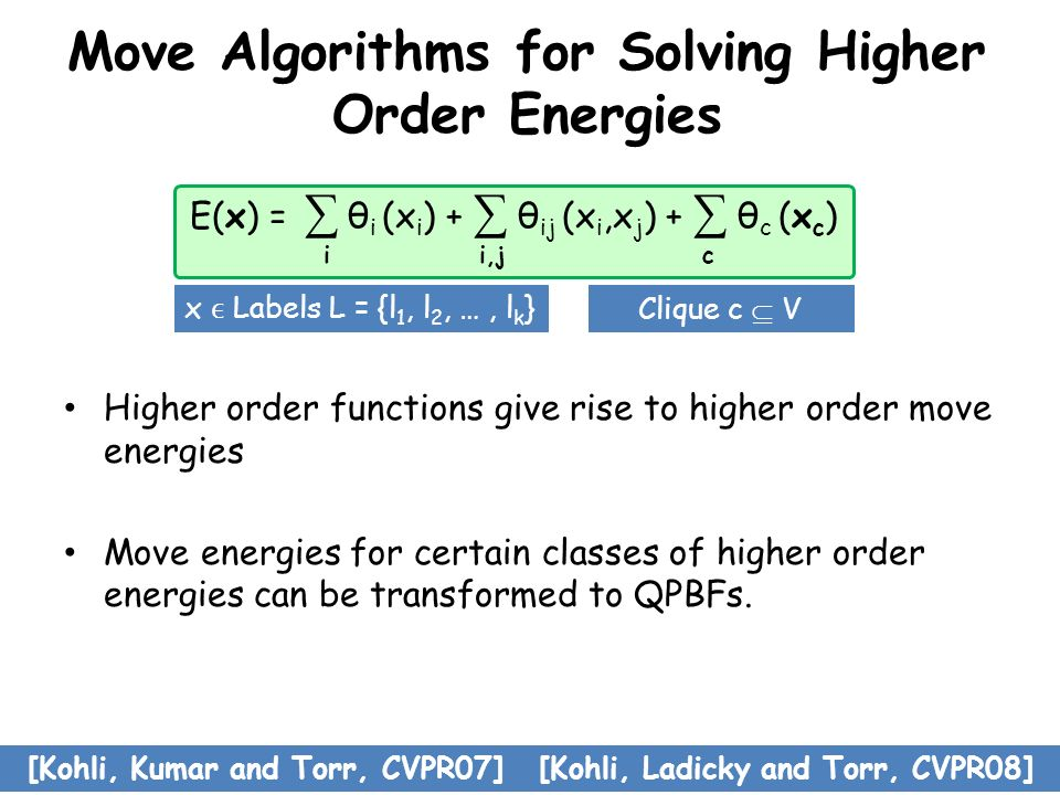 Move Algorithms for Solving Higher Order Energies Higher order functions give rise to higher order move energies Move energies for certain classes of