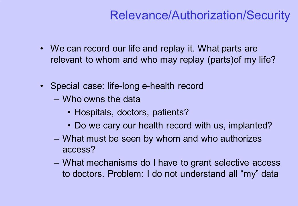 Relevance/Authorization/Security We can record our life and replay it.
