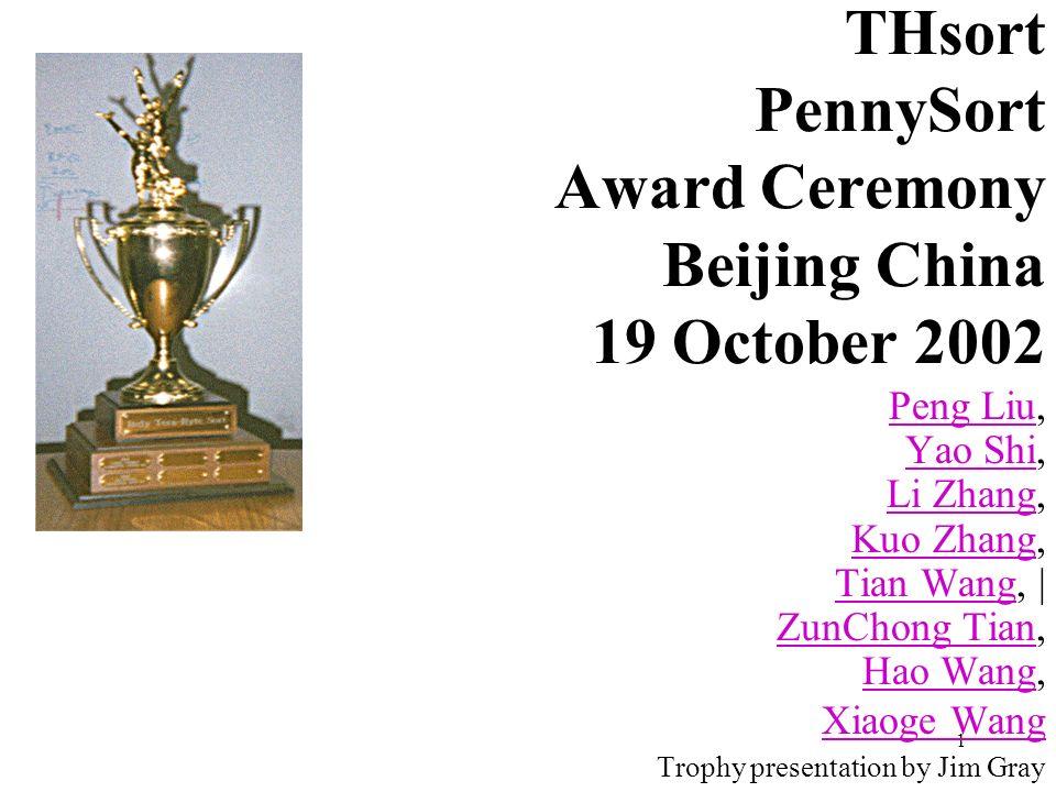 1 THsort PennySort Award Ceremony Beijing China 19 October 2002 Peng LiuPeng Liu, Yao Shi, Li Zhang, Kuo Zhang, Tian Wang,   ZunChong Tian, Hao Wang,