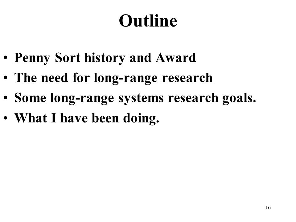 16 Outline Penny Sort history and Award The need for long-range research Some long-range systems research goals.
