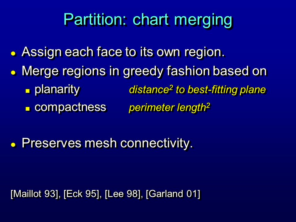 Partition: chart merging l Assign each face to its own region.