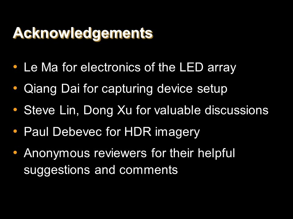 AcknowledgementsAcknowledgements Le Ma for electronics of the LED array Qiang Dai for capturing device setup Steve Lin, Dong Xu for valuable discussio