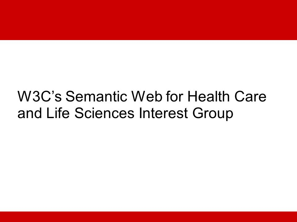 W3Cs Semantic Web for Health Care and Life Sciences Interest Group