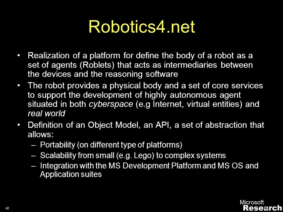 41 Component structure Knowledge Base Body Map WiFi Roblet MotionRoblet Vision Roblet Sensors Internal perception Network perception Arm Roblet