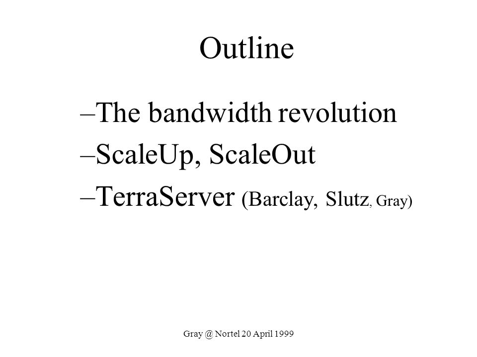 Gray @ Nortel 20 April 1999 Implications Offload device handling to NIC/HBA higher level protocols: I2O, NASD, VIA… SMP and Cluster parallelism is important.