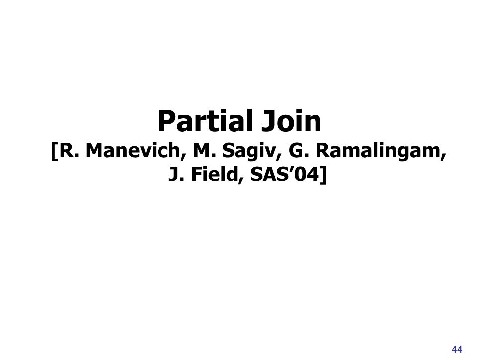 Partial Join [R. Manevich, M. Sagiv, G. Ramalingam, J. Field, SAS04] 44