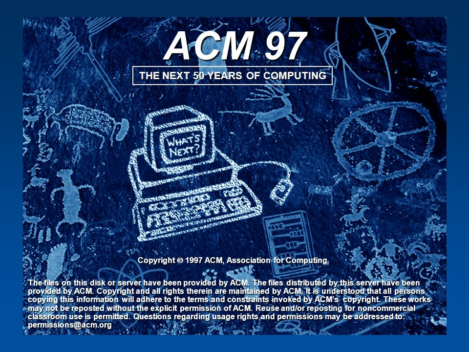 ACM 97 A Brief History of the Universe Quantum gravitational fluctuation starts expanding Inflationary expansion grows exponentially Expansion slows and particles condense from quark plasma Radiation from initial fireball red shifts by expansion to 3 degrees K Matter condenses, ultimately into the San Jose Convention center