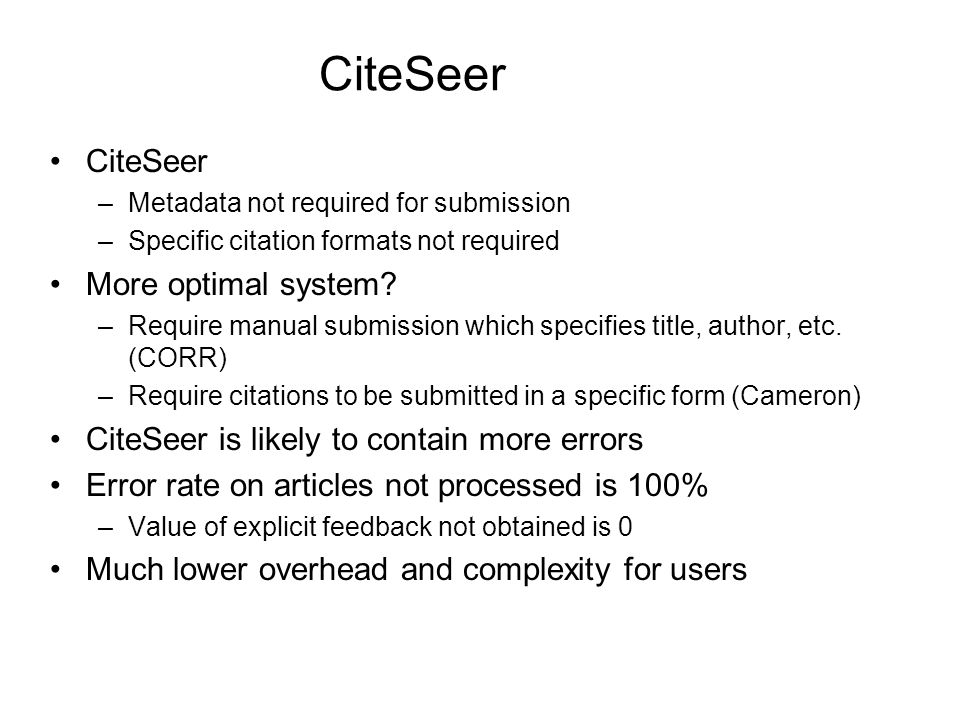 CiteSeer –Metadata not required for submission –Specific citation formats not required More optimal system.