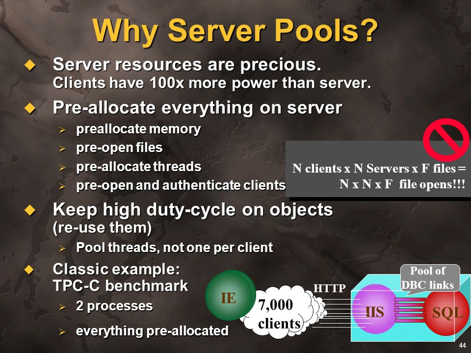44 Why Server Pools? Server resources are precious. Clients have 100x more power than server. Server resources are precious. Clients have 100x more po
