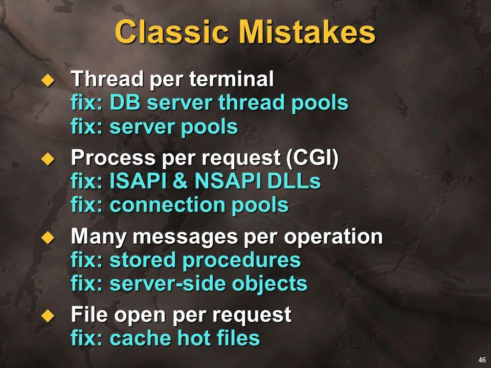 46 Classic Mistakes Thread per terminal fix: DB server thread pools fix: server pools Thread per terminal fix: DB server thread pools fix: server pool