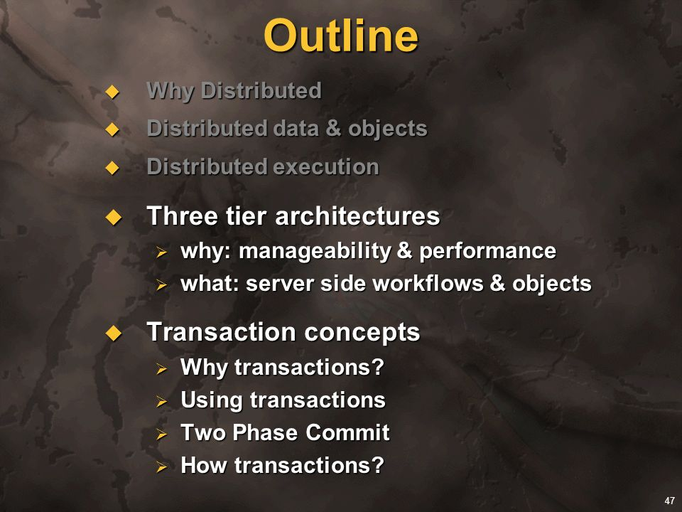 47 Outline Why Distributed Why Distributed Distributed data & objects Distributed data & objects Distributed execution Distributed execution Three tie