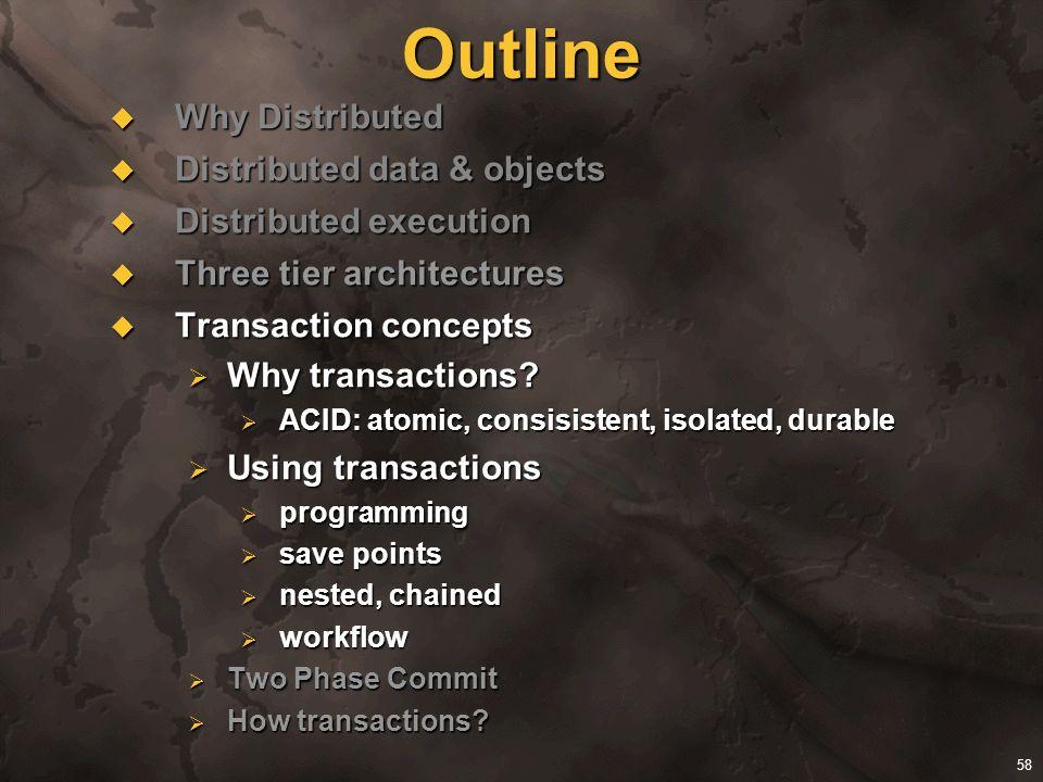 58 Outline Why Distributed Why Distributed Distributed data & objects Distributed data & objects Distributed execution Distributed execution Three tie