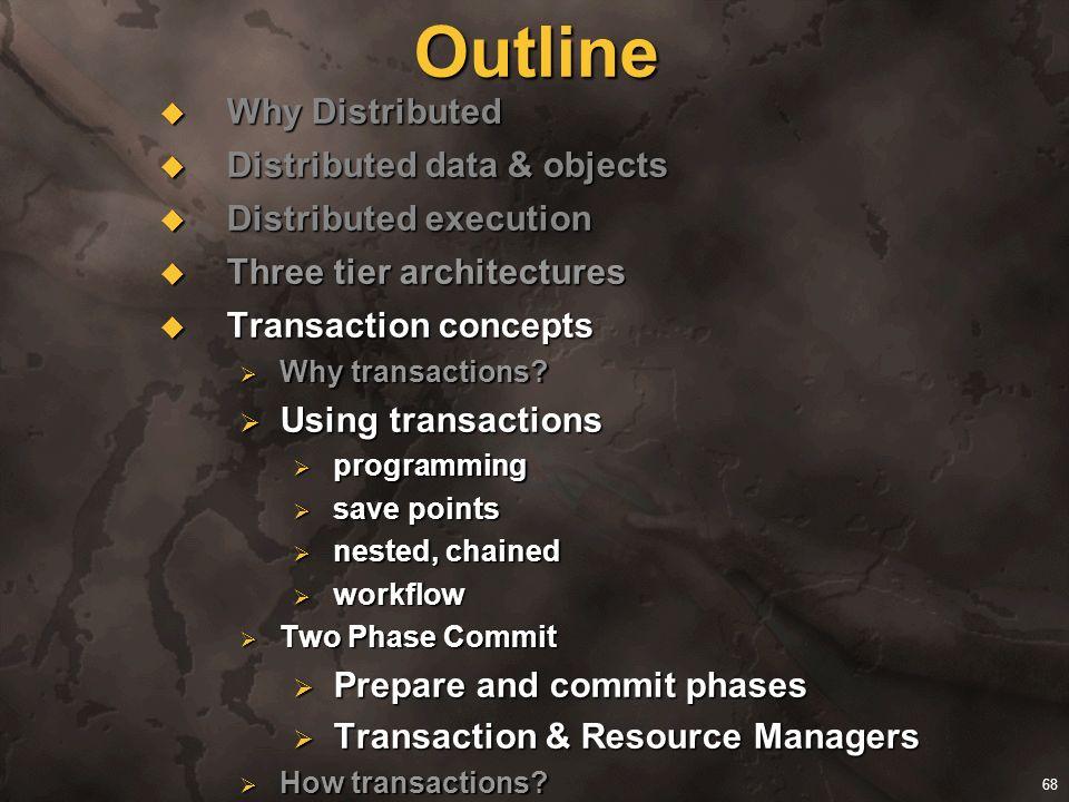 68 Outline Why Distributed Why Distributed Distributed data & objects Distributed data & objects Distributed execution Distributed execution Three tie