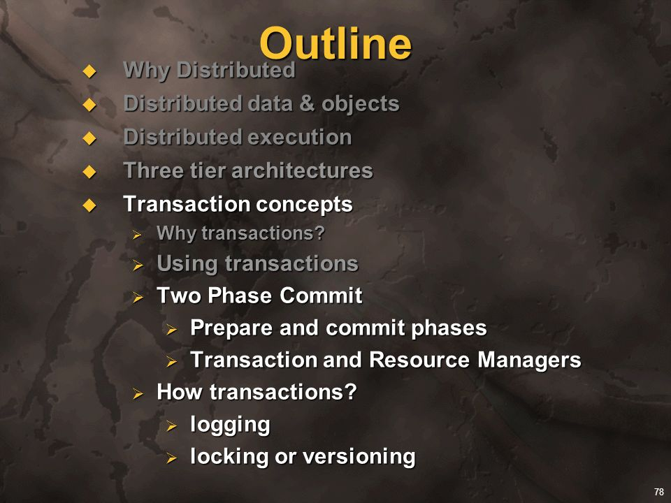 78 Outline Why Distributed Why Distributed Distributed data & objects Distributed data & objects Distributed execution Distributed execution Three tie
