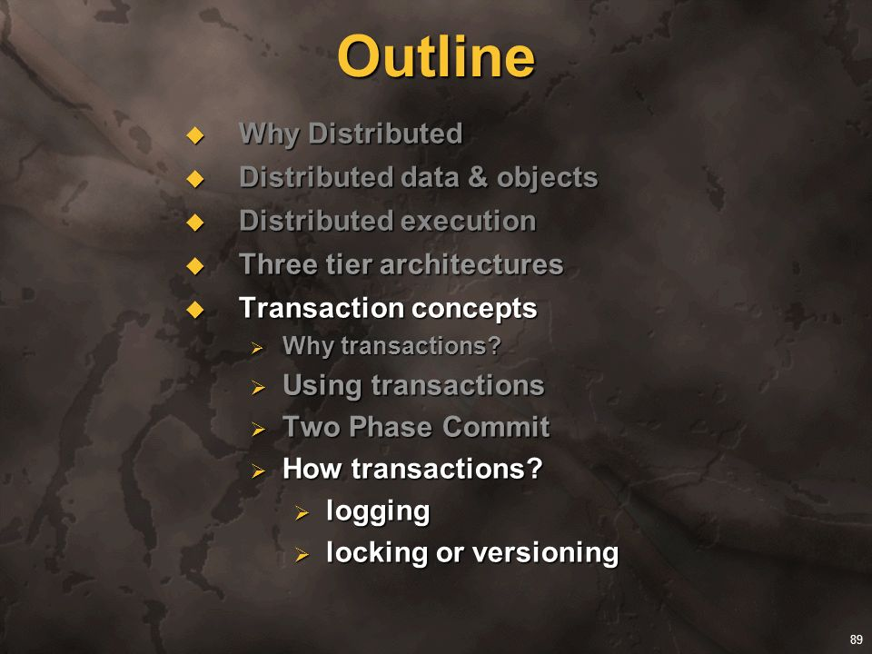 89 Outline Why Distributed Why Distributed Distributed data & objects Distributed data & objects Distributed execution Distributed execution Three tie