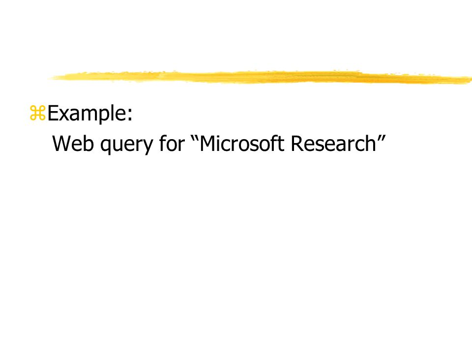 zExample: Web query for Microsoft Research