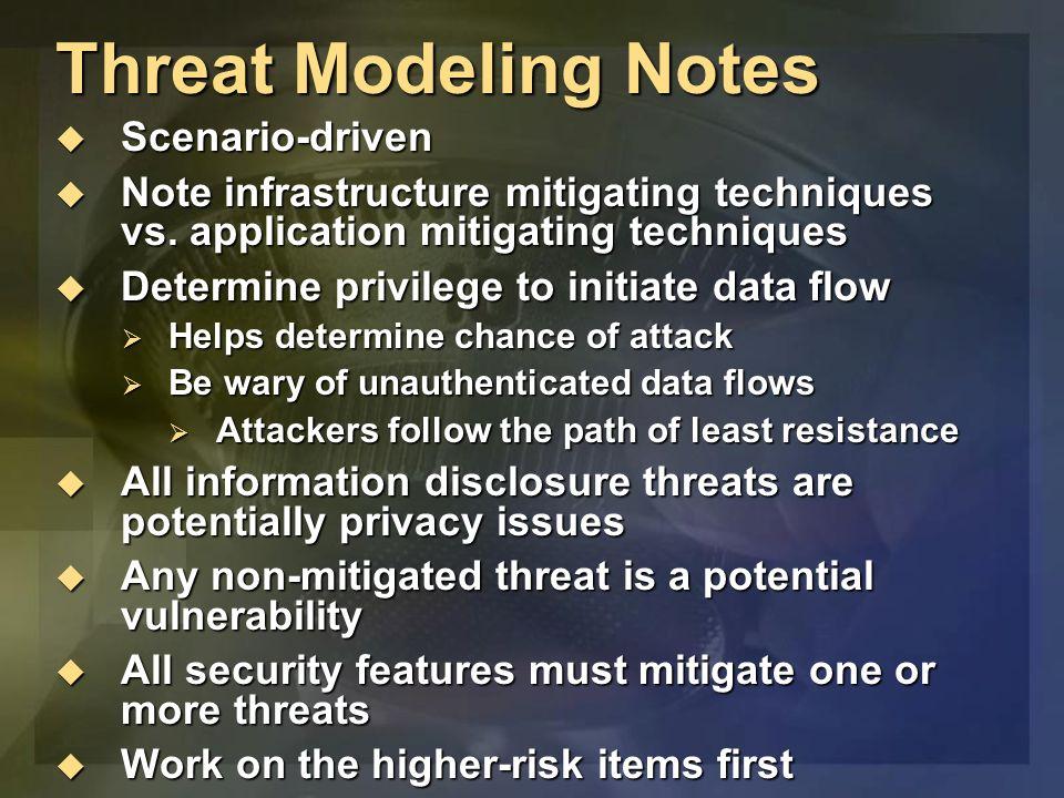 Threat Modeling Notes Scenario-driven Scenario-driven Note infrastructure mitigating techniques vs. application mitigating techniques Note infrastruct