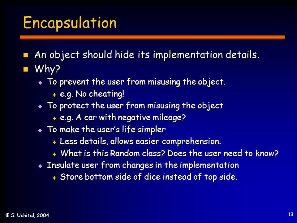 13 © S. Uchitel, 2004 Encapsulation An object should hide its implementation details.