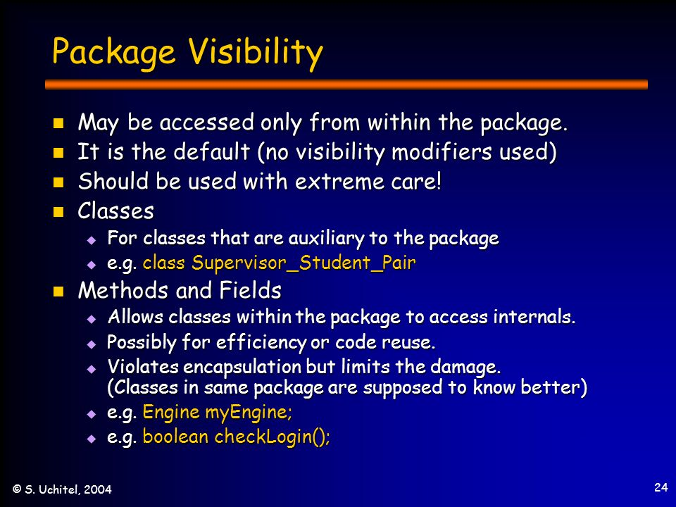 24 © S. Uchitel, 2004 Package Visibility May be accessed only from within the package.