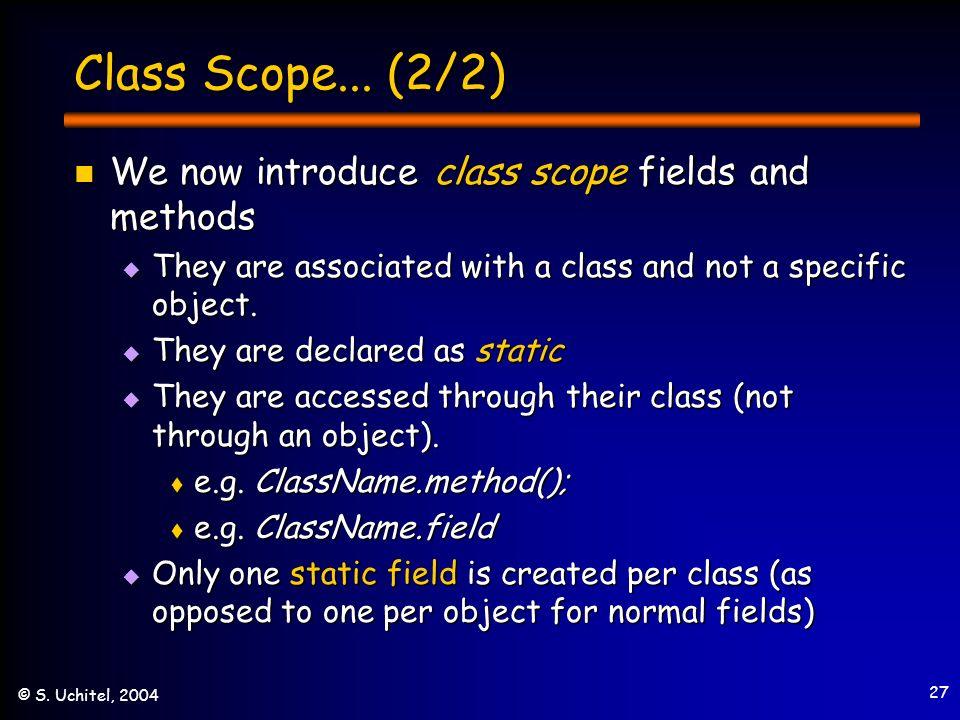 27 © S. Uchitel, 2004 Class Scope...