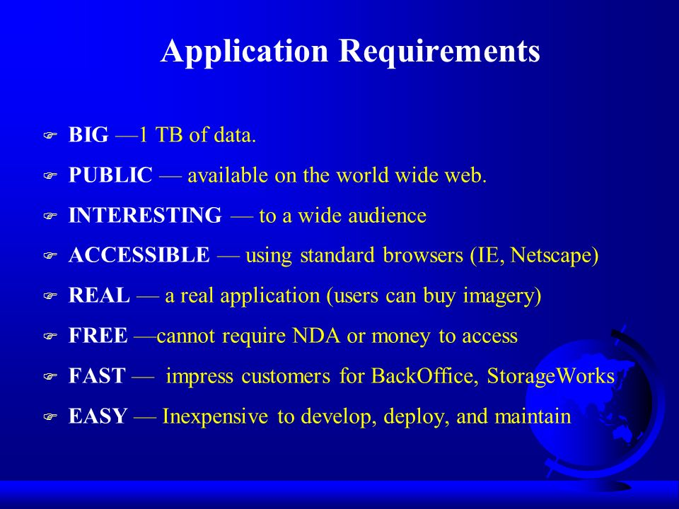 Application Requirements F BIG 1 TB of data. F PUBLIC available on the world wide web.