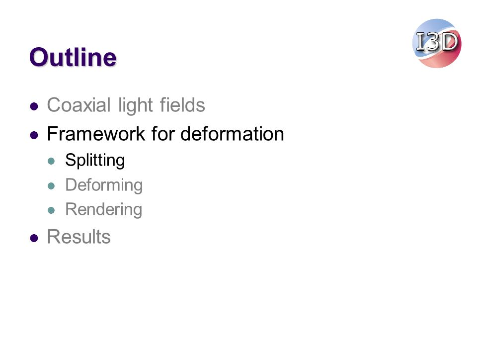 Outline Framework for deformation Splitting Deforming Rendering Results