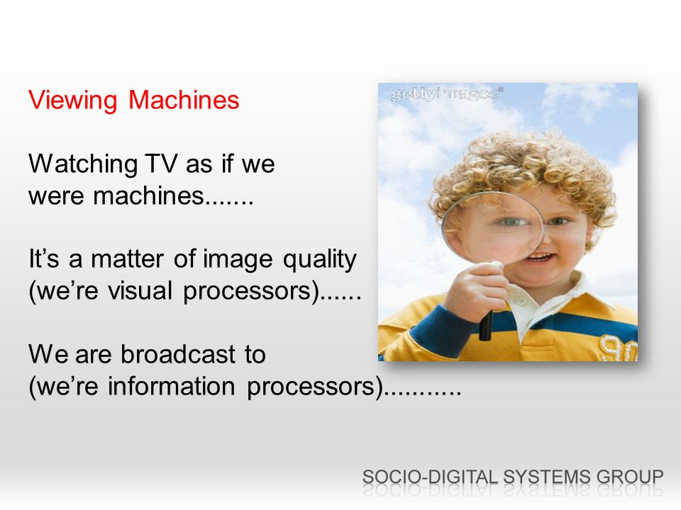 Viewing Machines Watching TV as if we were machines.......