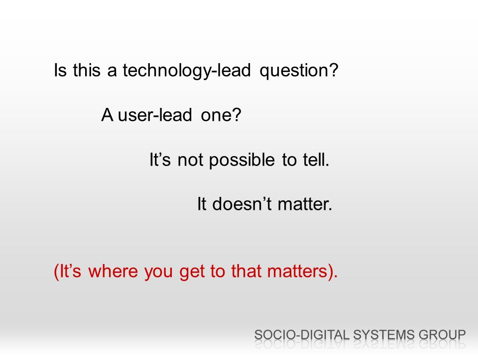 Is this a technology-lead question. A user-lead one.