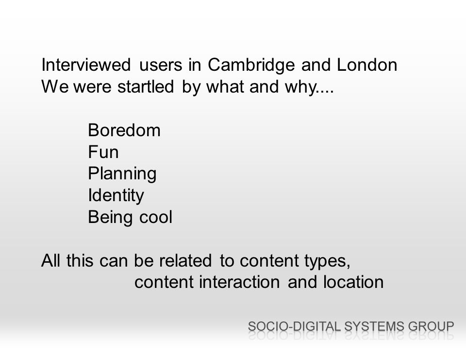 Interviewed users in Cambridge and London We were startled by what and why....
