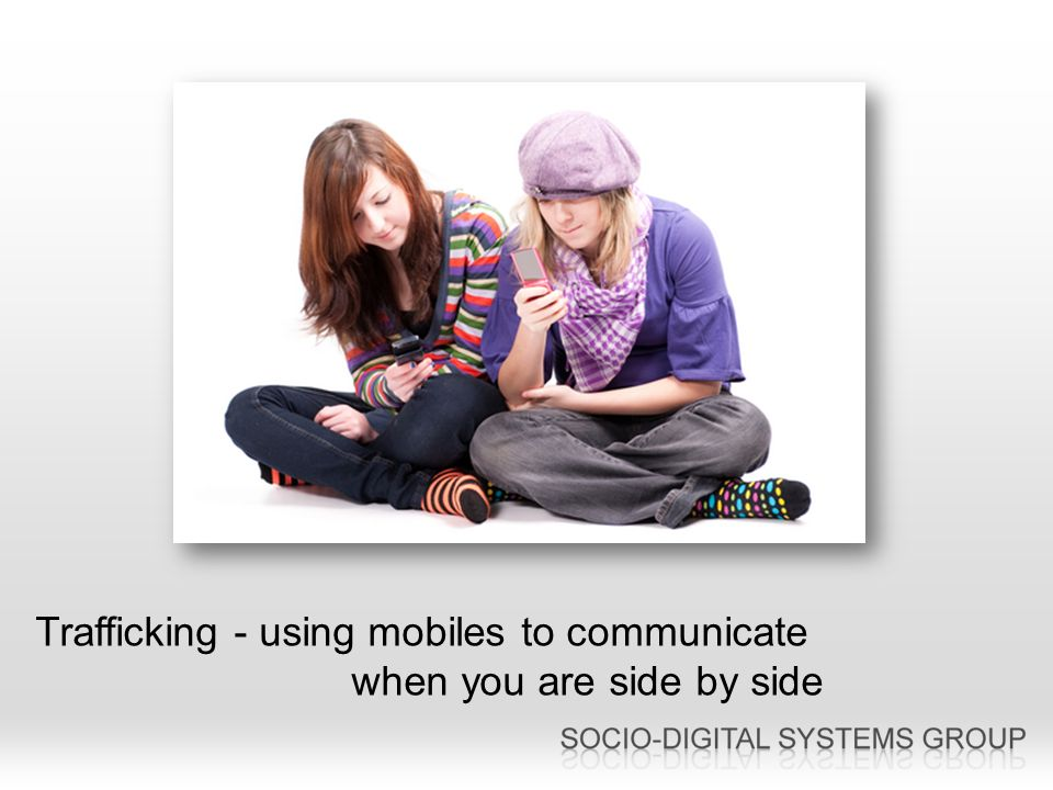 Trafficking - using mobiles to communicate when you are side by side