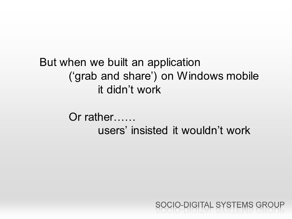 But when we built an application (grab and share) on Windows mobile it didnt work Or rather…… users insisted it wouldnt work