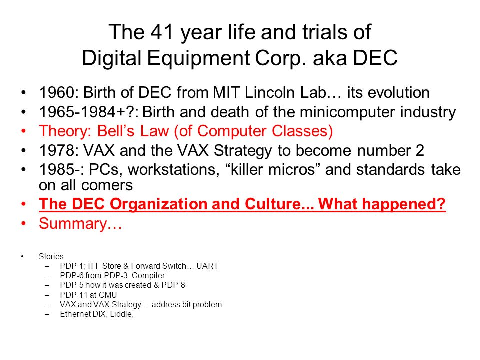 The 41 year life and trials of Digital Equipment Corp. aka DEC 1960: Birth of DEC from MIT Lincoln Lab… its evolution 1965-1984+?: Birth and death of