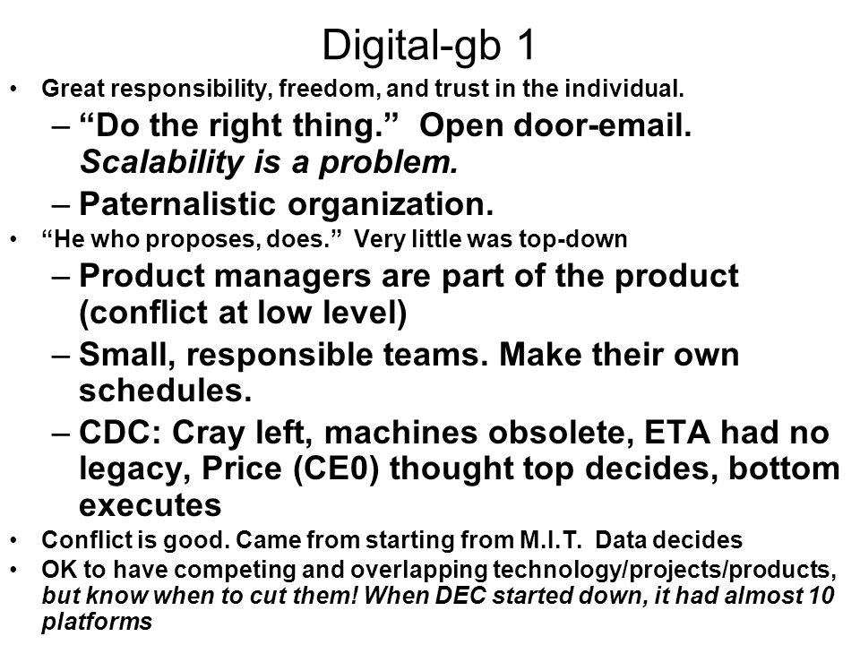 Digital-gb 1 Great responsibility, freedom, and trust in the individual. –Do the right thing. Open door-email. Scalability is a problem. –Paternalisti