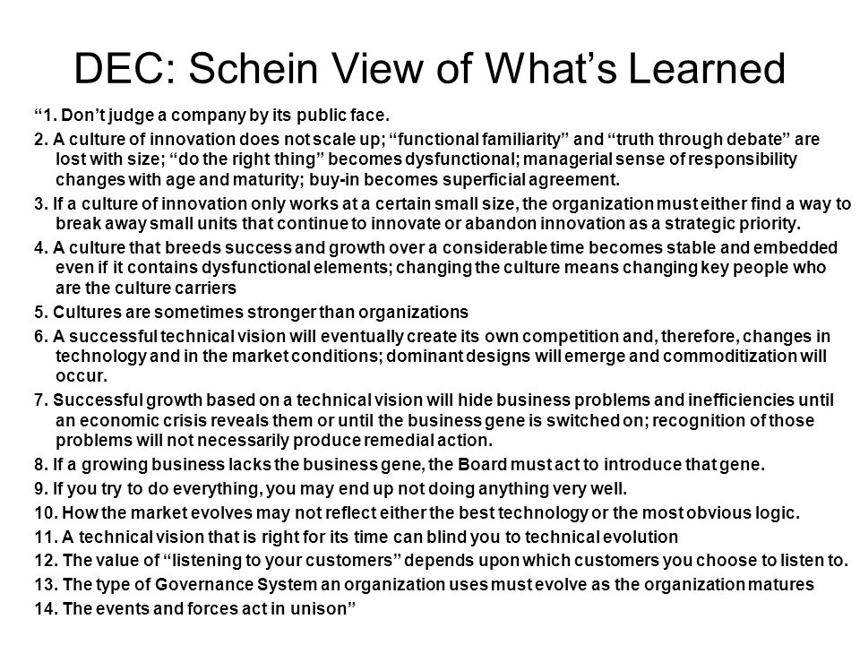 DEC: Schein View of Whats Learned 1. Dont judge a company by its public face. 2. A culture of innovation does not scale up; functional familiarity and