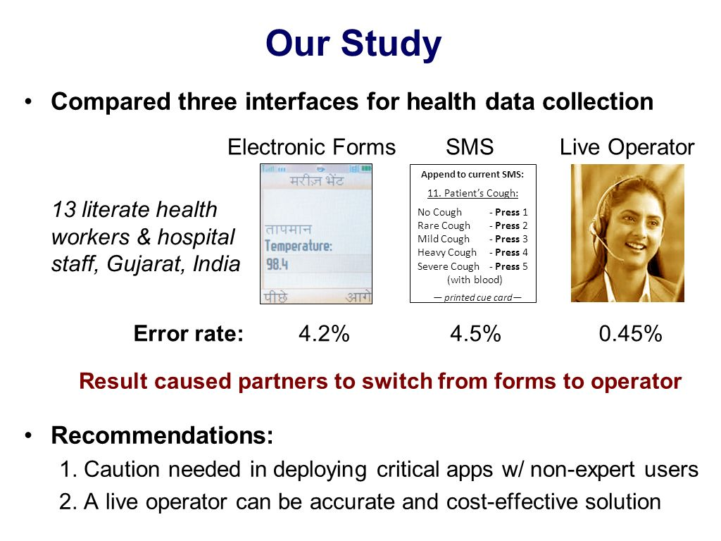 Our Study Compared three interfaces for health data collection Result caused partners to switch from forms to operator Recommendations: 1. Caution nee