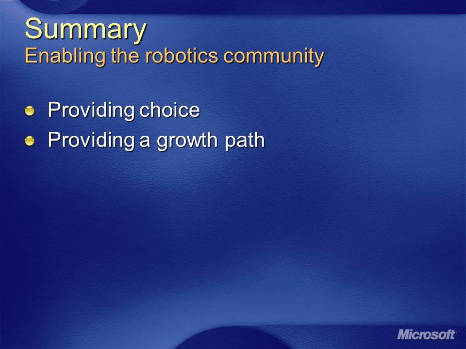 Summary Enabling the robotics community Providing choice Providing a growth path