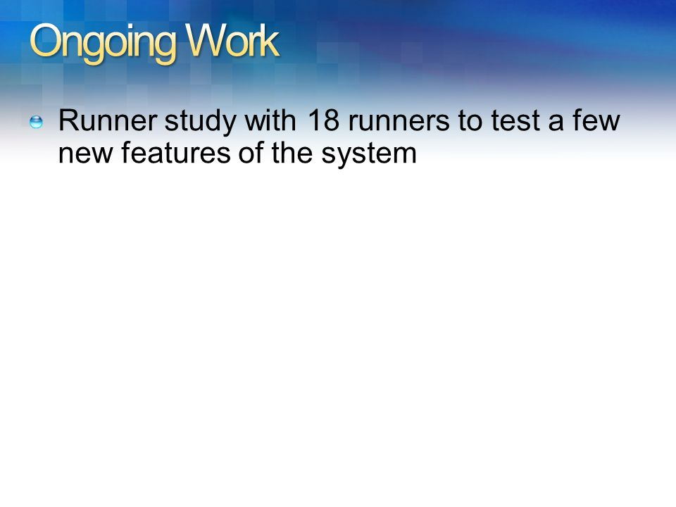 Runner study with 18 runners to test a few new features of the system 24