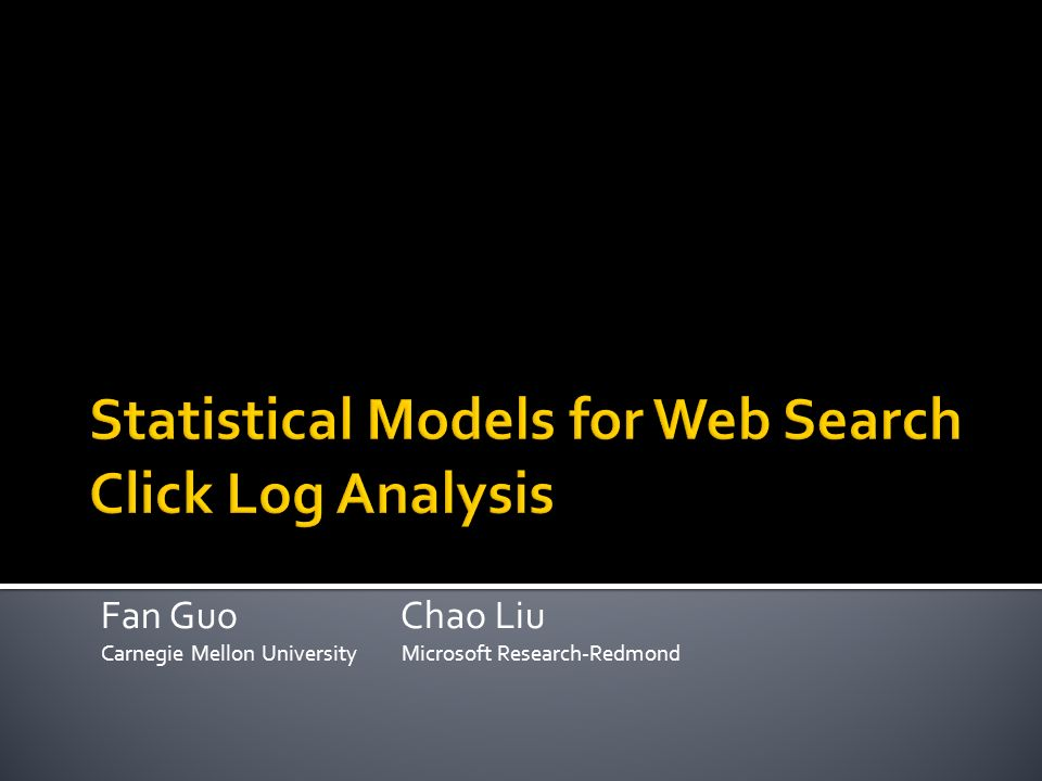Fan Guo Chao Liu Carnegie Mellon University Microsoft Research-Redmond