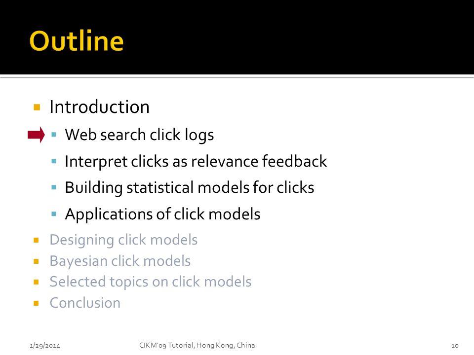 Introduction Web search click logs Interpret clicks as relevance feedback Building statistical models for clicks Applications of click models Designin