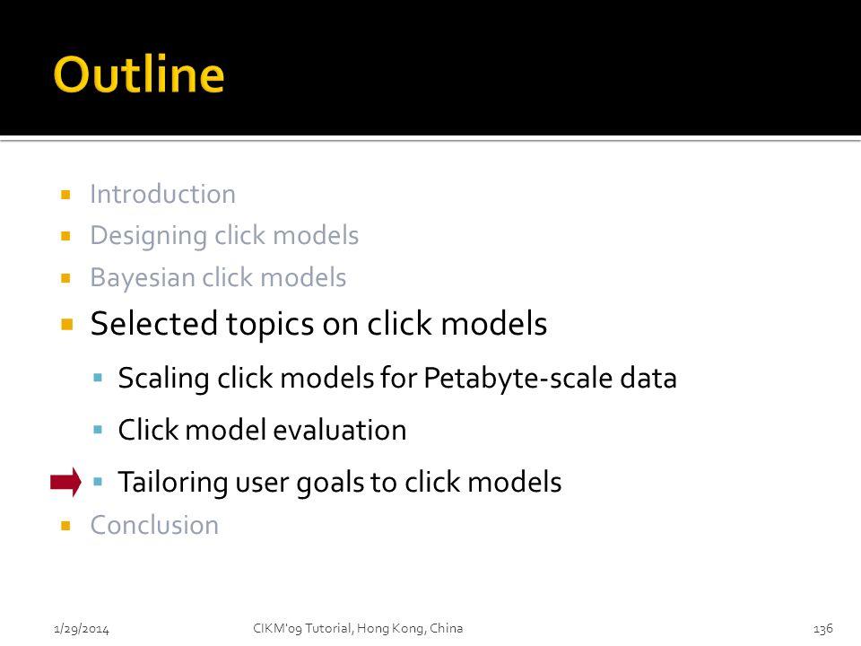 Introduction Designing click models Bayesian click models Selected topics on click models Scaling click models for Petabyte-scale data Click model eva