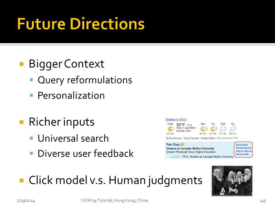 Bigger Context Query reformulations Personalization Richer inputs Universal search Diverse user feedback Click model v.s. Human judgments 1/29/2014CIK