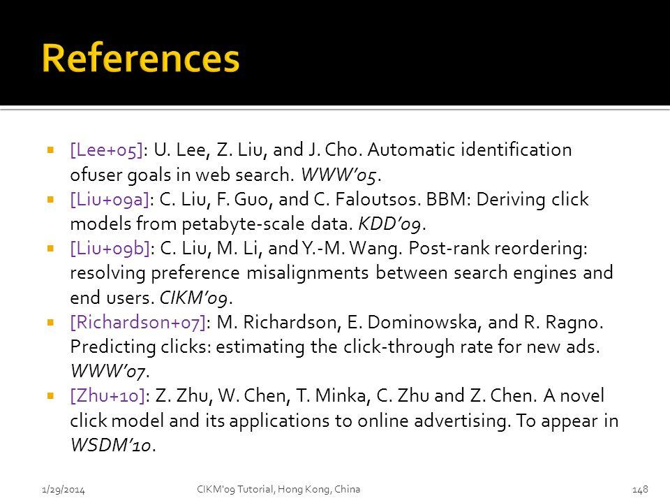 [Lee+05]: U. Lee, Z. Liu, and J. Cho. Automatic identification ofuser goals in web search. WWW05. [Liu+09a]: C. Liu, F. Guo, and C. Faloutsos. BBM: De
