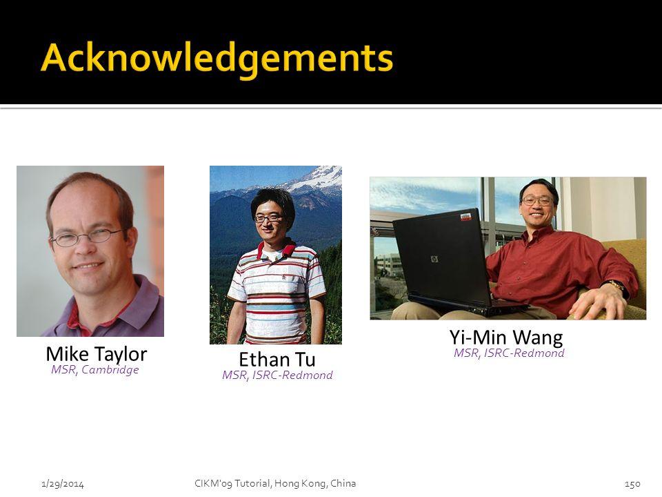 1/29/2014CIKM'09 Tutorial, Hong Kong, China150 Yi-Min Wang MSR, ISRC-Redmond MSR, Cambridge Mike Taylor MSR, ISRC-Redmond Ethan Tu