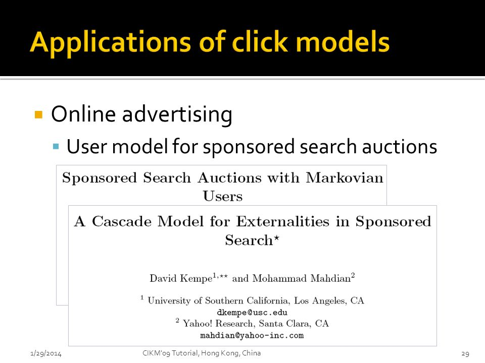 Online advertising User model for sponsored search auctions 1/29/2014CIKM'09 Tutorial, Hong Kong, China29