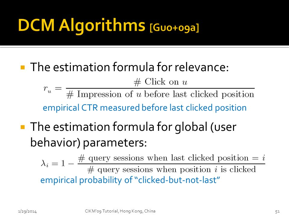 The estimation formula for relevance: empirical CTR measured before last clicked position The estimation formula for global (user behavior) parameters
