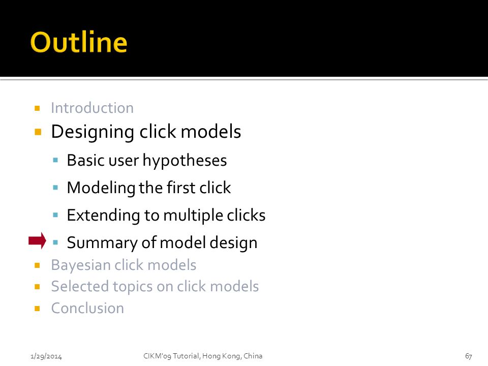 Introduction Designing click models Basic user hypotheses Modeling the first click Extending to multiple clicks Summary of model design Bayesian click
