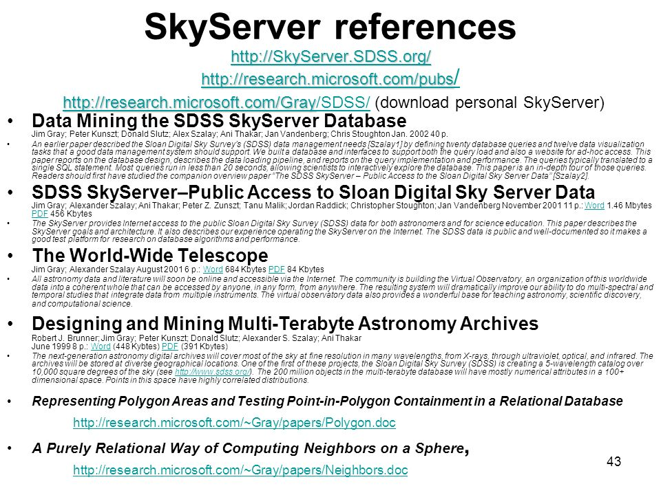 SkyServer references     /   (download personal SkyServer)     /   Data Mining the SDSS SkyServer Database Jim Gray; Peter Kunszt; Donald Slutz; Alex Szalay; Ani Thakar; Jan Vandenberg; Chris Stoughton Jan.